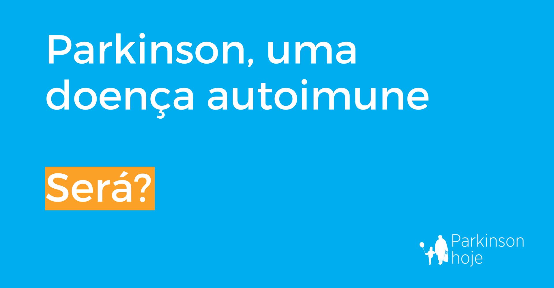 Parkinson pode ser uma doença autoimune
