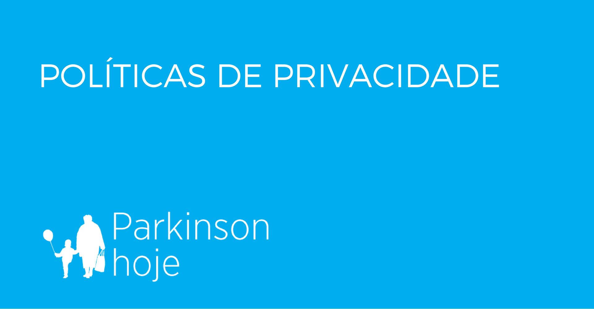 Políticas de Privacidade de Parkinson Hoje
