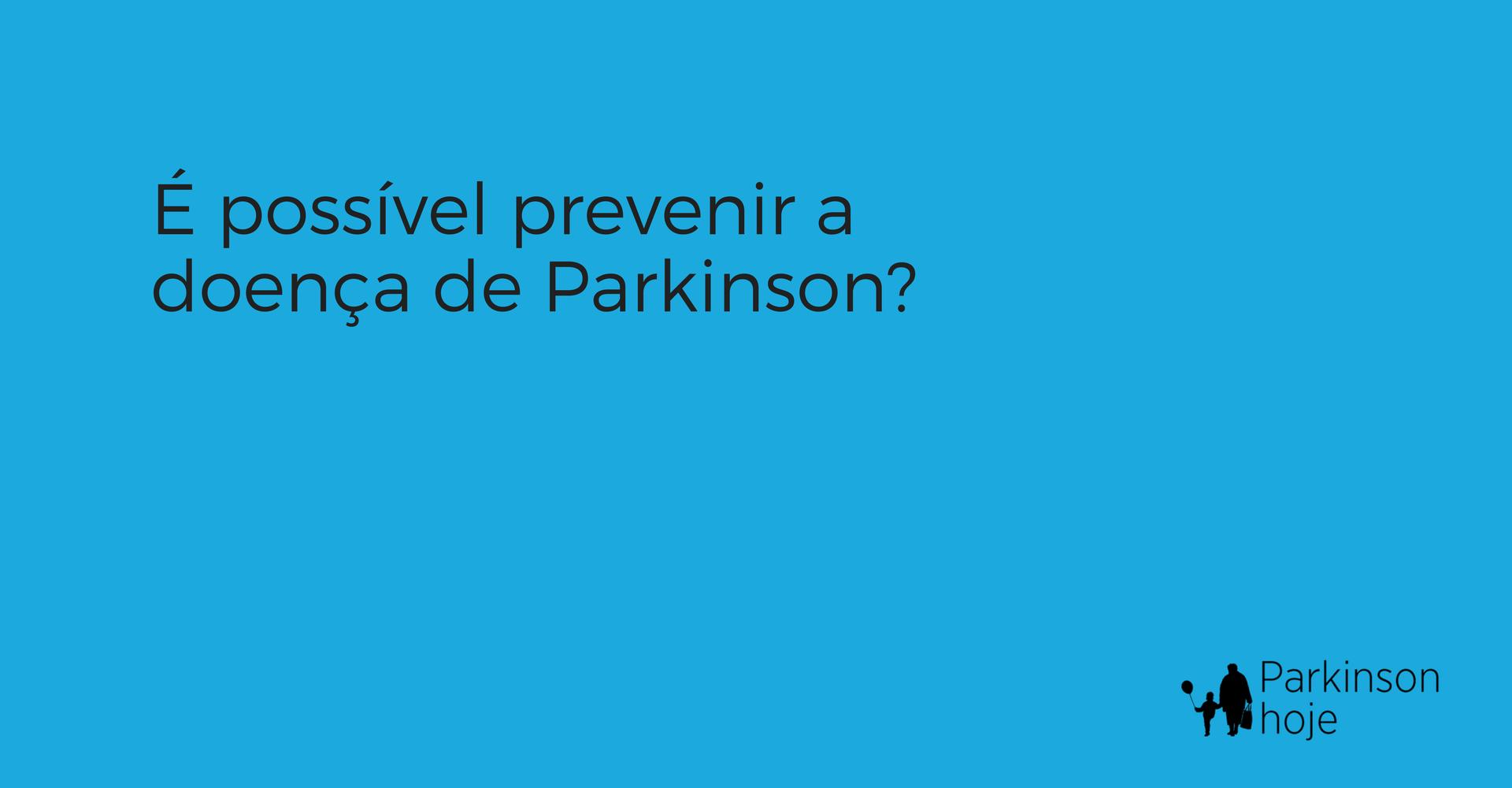 como prevenir e combater a doença de Parkinson